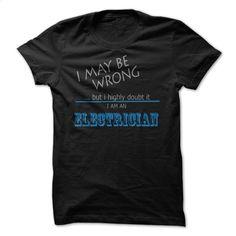 Electricians are never wrong T-shirt T Shirt, Hoodie, Sweatshirts - teeshirt #fashion #T-Shirts