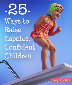 25 Ways to Raise Capable, Confident Children... great list!