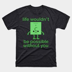 Science nerds love chemistry & biology humor. Show your love for the element carbon with the joke on this cute and funny T-shirt.