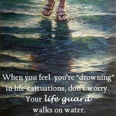 when you feel like youre drowning in life, dont worry, your lifeguard walks on water - Google Search