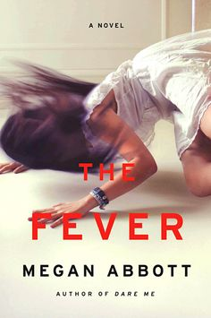 The Fever Megan Abbott Two summers ago, Abbott brought adult insight to a bevy of in-fighting cheerleaders in Dare Me. Now, she's returning to high...