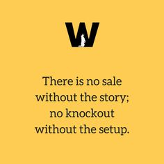 There is no sale without the story; no knockout without the setup. #DigitalMarketing #SocialMedia