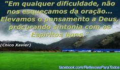 Acesse esta e muitas outras reflexões... (clique na imagem)  #ChicoXavier #Reflexao #oracao