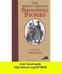 Worlds Greatest Shooting Stories (9781846890840) Tom Quinn , ISBN-10: 1846890845  , ISBN-13: 978-1846890840 ,  , tutorials , pdf , ebook , torrent , downloads , rapidshare , filesonic , hotfile , megaupload , fileserve