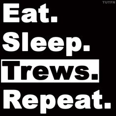 It's a lifestyle choice. OUR lifestyle choice. Right, fellow Trews fans?