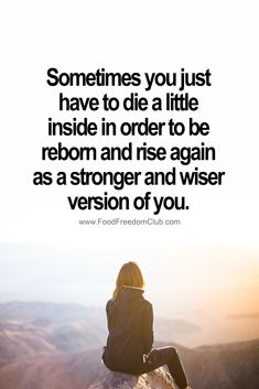 Sometimes you just have to die a little inside in order to be reborn and rise again as a stronger and wiser version of you. Wisdom Quotes, True Quotes, Quotes To Live By, Motivational Quotes, Funny Quotes, Inspirational Quotes, Happiness Quotes, Quotes Quotes, Happy Quotes