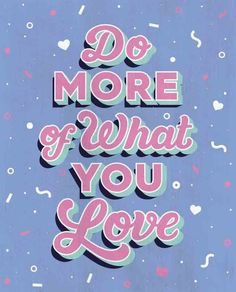 Do more of what you love illustration by Lucinda Ireland Mollie Makes issue Cute Quotes, Happy Quotes, Positive Quotes, Motivational Quotes, Positive Vibes, Inspirational Quotes, Funny Quotes, Happy Words, Wise Words