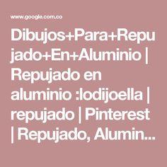 Dibujos+Para+Repujado+En+Aluminio | Repujado en aluminio :lodijoella | repujado | Pinterest | Repujado, Aluminio y Dibujo