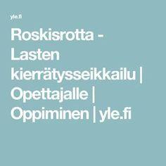 Roskisrotta - Lasten kierrätysseikkailu | Opettajalle | Oppiminen | yle.fi