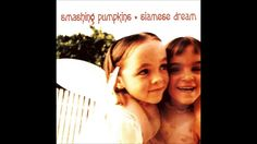 Smashing Pumpkins - Mayonaise... Siamese Dream is one of my all time favorite albums.