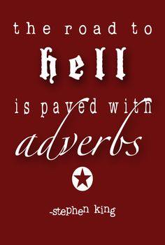 """""""The road to hell is paved with adverbs."""" - Stephen King #quotes #writing"""