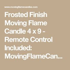 Frosted Finish Moving Flame Candle 4 x 9 - Remote Control Included: MovingFlameCandles.com  $60