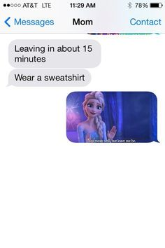 Girl Texts Mom Frozen Screencaps - Frozen Texts Tumblr - Seventeen-lmao seriously if you're having a bad day, read this it will change your life