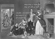 Adventures with George Washington 2 - Imgur - Historical pickup line, YES!