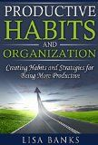 Free Kindle Book -  [Nonfiction][Free] Productive Habits and Organization: Creating Habits and Strategies for Being More Productive
