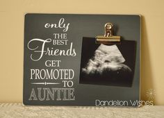 Only The Best Friends Get Promoted to Aunt by DandelionWishesDesig