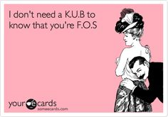 I don't need a K.U.B to know that you're F.O.S. | Nurses Week Ecard | someecards.com