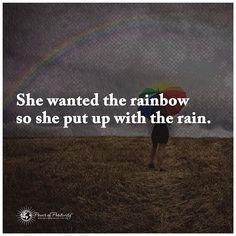 """She wanted the rainbow so she put up with the rain. #powerofpositivity"""