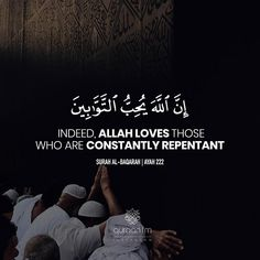 """""""Indeed, Allah loves those who are constantly repentant"""" - [Surah Al-Baqarah 
