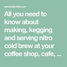 All you need to know about making, kegging and serving nitro cold brew at your coffee shop, cafe, or restaurant. We break down your options for different types of cold brew drinks. Cornelius Keg, Tap System, Welding Supplies, Nitro Cold Brew, Cold Brew Iced Coffee, Sweet Coffee, Under Pressure, Need To Know, Coffee Shop
