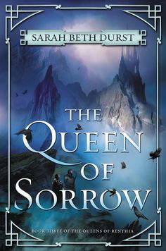 #CoverReveal The Queen of Sorrow (The Queens of Renthia, #3) by Sarah Beth Durst
