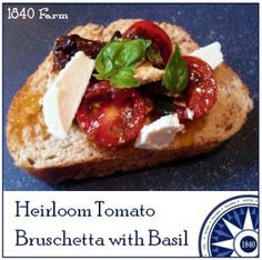I am counting the days until we can enjoy the first ripe heirloom tomatoes of the season fresh from our garden. We enjoy a wide variety of tomato recipes during tomato season, but Heirloom Tomato Brushcetta with Basil is a family favorite.  http://1840farm.com/2013/07/heirloom-tomato-bruschetta-with-basil/