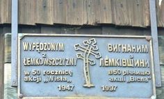 "Lemko:  2012 is the 65th Anniversary of Operation Vistula. This plaque reads: In the photo a commemorating plaque with an inscription in Polish and Lemko languages: "" For the expelled from Lemkovina in the 50th anniversary of action Vistula'.      Andy Warhol's parents were Lemkos who immigrated to the USA from the village of Mikova ( now in Slovakia)."
