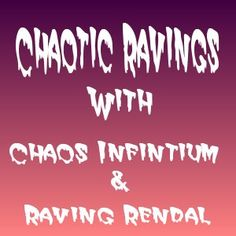 Chaotic Ravings