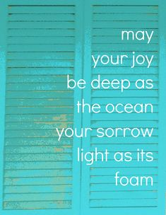 Quote: May your joy be as deep as the ocean, and your sorrow as light as foam. Great Quotes, Quotes To Live By, Me Quotes, Inspirational Quotes, Inspiring Sayings, Family Quotes, Motivational, The Words, Cool Words
