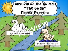 Bring the music of Camille Saint-Saens', Carnival of the Animals to life for your students with these cute swan finger puppets. Use this as part of your guided listening * students move the character whenever they hear that theme * students move charater when they hear the cello Students can even make them dance along as they watch video clips of the song.