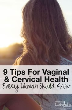 9 Tips For Vaginal & Cervical Health Every Woman Should Know | How often should you have a Pap test? How contagious is HPV? Is cervical cancer a real threat? Knowledge and proper care of our female reproductive organs is as vital to our overall wellness as any other area of healthcare. Here are 9 tips for your vaginal and cervical health. | TraditionalCookingSchool.com