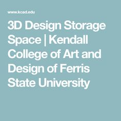 3D Design Storage Space  |  Kendall College of Art and Design of Ferris State University