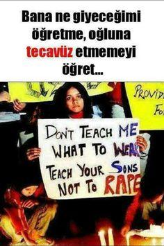 Bana ne giyeceğimi öğretme, oğluna tecavüz etmemeyi öğret!