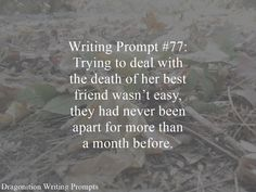 Writing Prompt #77: Trying to deal with the death of her best friend wasn't easy, they had never been apart for more than a month before.