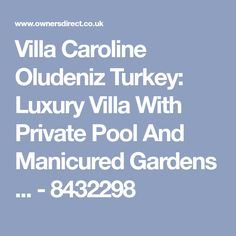 Villa Caroline Oludeniz Turkey: Luxury Villa With Private Pool And Manicured Gardens ... - 8432298