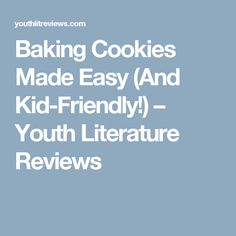 Baking Cookies Made Easy (And Kid-Friendly!) – Youth Literature Reviews