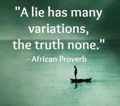 A lie has many variations, the truth none
