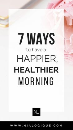 7 Ways To Have a Happier, Healthier Morning   self-improvement, productivity, self-development, morning routine, self-care, self-love