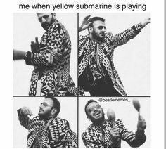 Me listening to yellow submarine