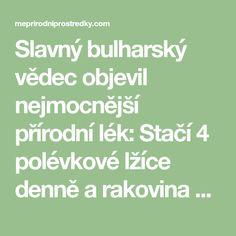Slavný bulharský vědec objevil nejmocnější přírodní lék: Stačí 4 polévkové lžíce denně a rakovina zmizí! - Chránit své zdraví Math Equations
