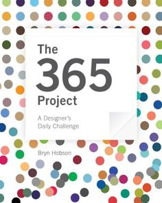 The 365 Project: A Designer's Daily Challenge by Bryn J. Hobson