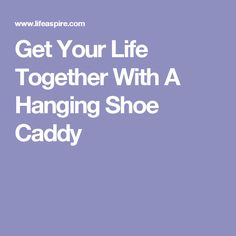 Get Your Life Together With A Hanging Shoe Caddy