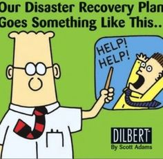 Funny Picture of the Day~Humor~Dilbert~Disaster Plan Dilbert Cartoon, Dilbert Comics, Manager Humor, Programmer Humor, Disaster Plan, Short Jokes, Emergency Management, Records Management, Recovery Quotes