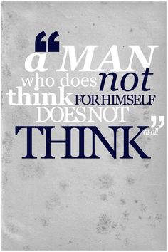 """""""a man who does not think for himself does not think at all"""" o. wilde"""