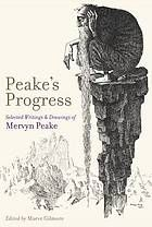 Peakes's progress : selected writings and drawings of Mervyn Peake