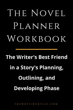 The Novel Planner Workbook. The Writer's Best Friend in a Story's Planning, Outlining, and Developing Phase.