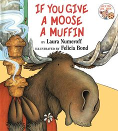 If You Give a Moose a Muffin (Cause and Effect)