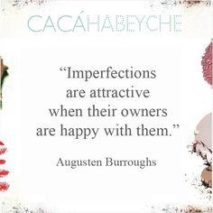 """""""As imperfeições são atraentes quando seus donos estão felizes com elas.""""  https://www.instagram.com/p/_AlOX6CMEN/?taken-by=cacahabeyche"""