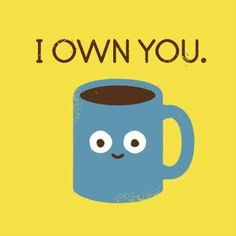 "If coffee could talk, it would say ""I own you."" #Coffee Peckosh Pediatric Dentistry 