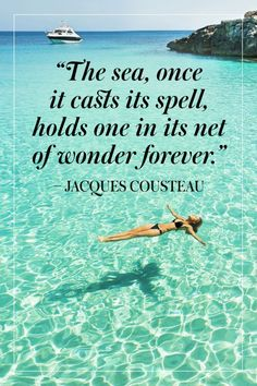 The sea, once it casts its spell, holds one in its net of wonder forever.